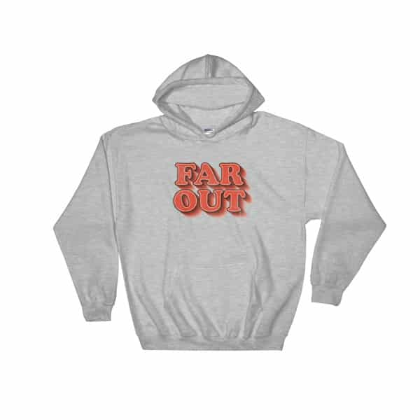 Far Out Hoodie